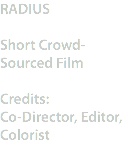 RADIUS Short Crowd-Sourced Film Credits: Co-Director, Editor, Colorist